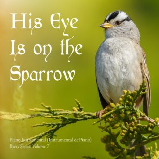 His Eye is on the Sparrow: Byers Series 7-0